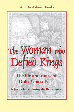 The Woman Who Defied Kings: The Life and Times of Doña Gracia Nasi