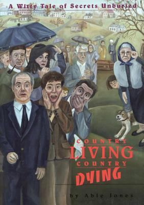 Country Living, Country Dying: (A Witty Tale of Secrets Unburied)