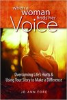 When a Woman Finds Her Voice: Overcoming Life's Hurts & Using Your Story to Make a Difference