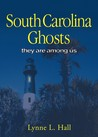 South Carolina Ghosts: They Are Among Us