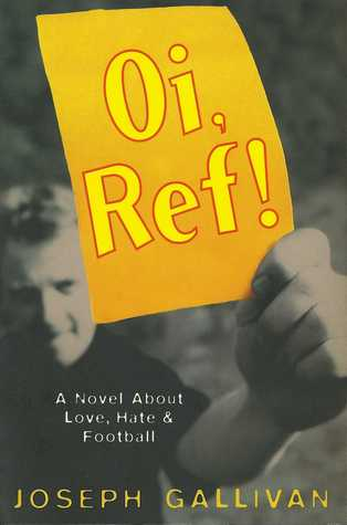 Oi, Ref!: A Novel About Love, Hate and Football