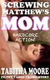 Screwing Matthew's Mom - Filthy Erotic Taboo Story