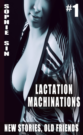 Lactation Machinations (New Stories, Old Friends #1)