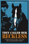 They Called Her Reckless: A True Story of War, Love And One Extraordinary Horse