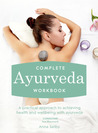 Complete Ayurveda Workbook: A Practical Approach to Achieving Health and Wellbeing with Ayurveda