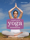 Complete Yoga Workbook: A Practical Approach to Healing Common Ailments with Yoga