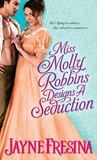 Miss Molly Robbins Designs a Seduction by Jayne Fresina