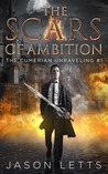The Scars of Ambition (The Cumerian Unraveling, #1)