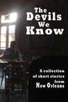 The Devils We Know: A collections of short stories from New Orleans