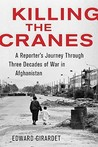 Killing the Cranes: A Reporter's Journey Through Three Decades of War in Afghanistan