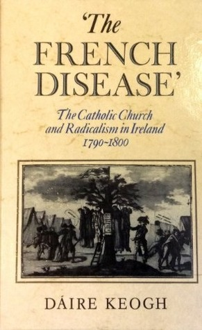 'The French Disease': The Catholic Church and Radicalism in Ireland, 1790-1800