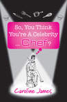 So, You Think You're A Celebrity...Chef?