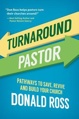 Turnaround Pastor: Pathways to Save, Revive and Build Your Church