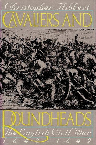 Cavaliers and Roundheads by Christopher Hibbert