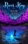 River Kay and the Dream Secret (The Dream Chronicles, #1)