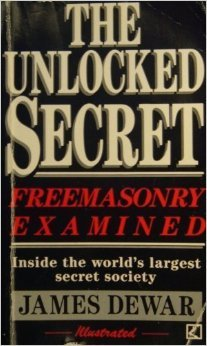 The Unlocked Secret: Freemasonry Examined