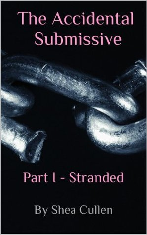 Stranded  (The Accidental Submissive, Part I)