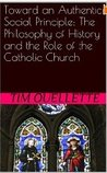 Toward an Authentic Social Principle: The Philosophy of History and the Role of the Catholic Church