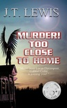 Murder! Too Close To Home by J.T. Lewis