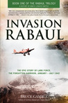 Invasion Rabaul: The True Story of Lark Force at Rabaul - Australia's Worst Military Disaster of World War II (Rabaul Trilogy, #1)