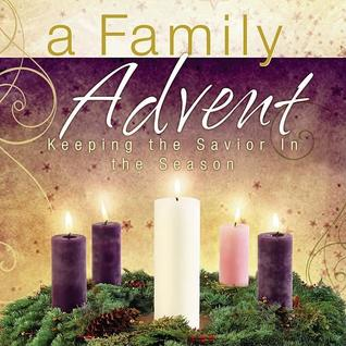 A Family Advent: Keeping the Savior in the Season