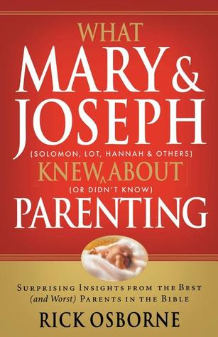 What Mary and   Joseph Knew About Parenting by Rick Osborne