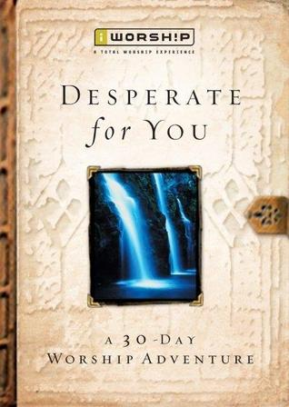 Desperate for You: A 30-Day Worship Adventure