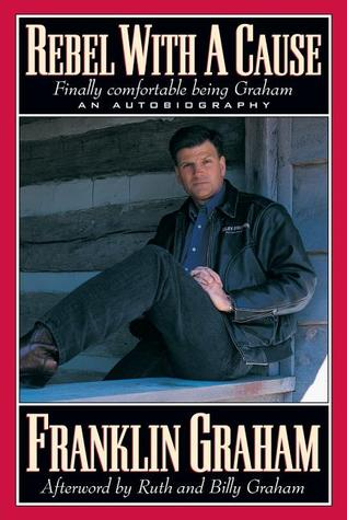 Rebel With A Cause by Franklin Graham