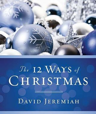 The 12 Ways of Christmas by David Jeremiah