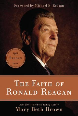 The Faith of Ronald Reagan by Mary Beth Brown