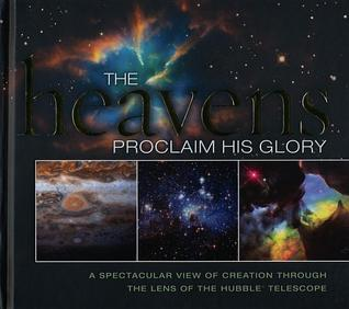 The Heavens Proclaim His Glory-A Spectacular View of Creation... by Thomas Nelson