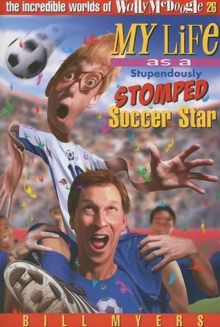 My Life as a Stupendously Stomped Soccer Star (The Incredible Worlds of Wally McDoogle, #26)