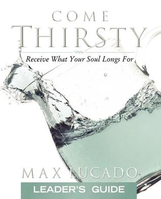 Come Thirsty: Receive What Your Soul Longs for