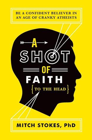 A Shot of Faith (to the Head) by Mitch Stokes