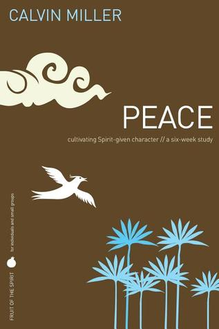 Peace: Cultivating Spirit-Given Character (Fruit of the Spirit Study Guide Series)