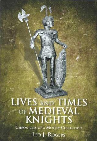 Lives and Times of Medieval Knights: Chronicles of a Motley Collection