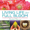 Living Life in Full Bloom: 120 Daily Practices to Deepen Your Passion, Creativity & Relationships