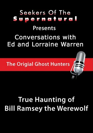 True Haunting of Bill Ramsey the Werewolf (Conversations with the Ed and Lorraine Warren)