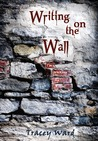 Writing on the Wall by Tracey  Ward