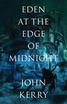 Eden at the Edge of Midnight by John  Kerry