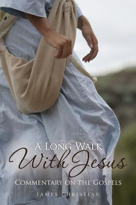 A Long Walk with Jesus: Commentary on the Gospels