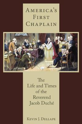 America's First Chaplain: The Life and Times of the Reverend Jacob Duche