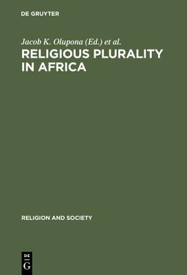 Religious Plurality In Africa: Essays In Honour Of John S. Mbiti (Religion And Society)