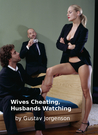 Wives Cheating, Husbands Watching