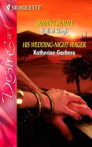 Craving Beauty / His Wedding Night Wager by Nalini Singh