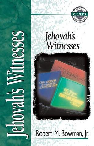 Jehovah's Witnesses by Robert M. Bowman Jr.
