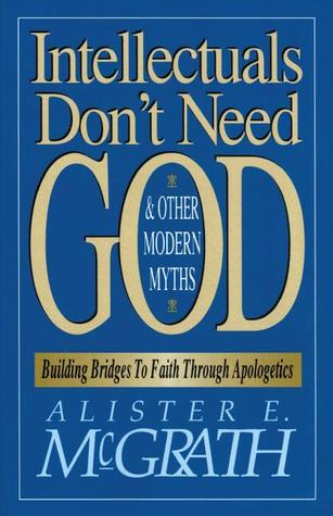Intellectuals Don't Need God and Other Modern Myths by Alister E. McGrath