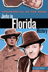 Speaking Ill of the Dead: Jerks in Florida History