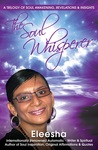 The Soul Whisperer: A Trilogy of Soul Awakening, Revelations & Insights