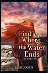 Find Me Where the Water Ends (So Close to You, #3)